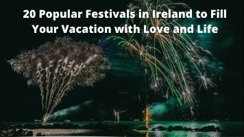 20 Popular Festivals in Ireland to Fill Your Vacation with Love and Life