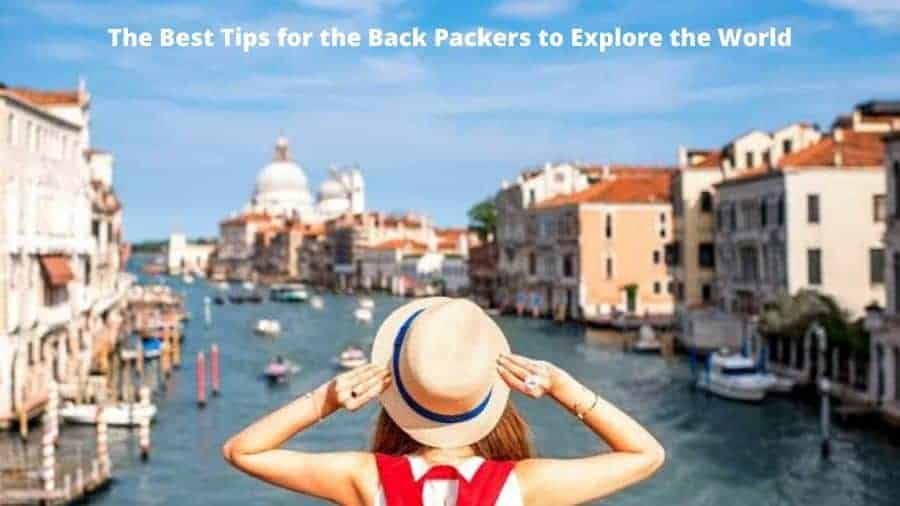 The Best Travel Tips for The Back Packers